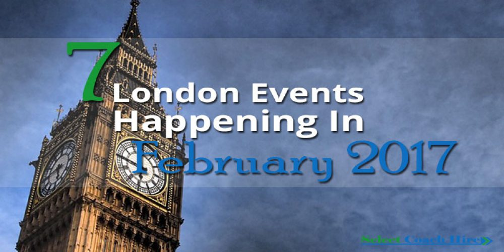 http://selectcoachhire.co.uk/wp-content/uploads/2017/01/7-London-Events-Happening-In-February-2017.jpg