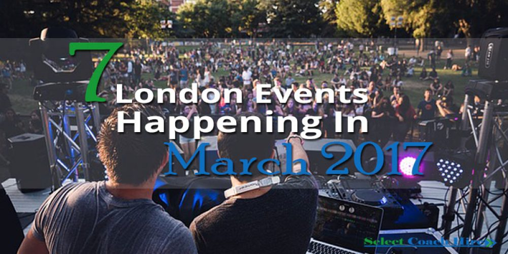 http://selectcoachhire.co.uk/wp-content/uploads/2017/02/7-London-Events-Happening-In-March-2017.jpg