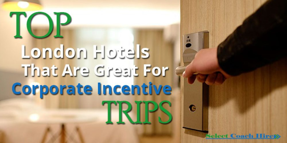 http://selectcoachhire.co.uk/wp-content/uploads/2017/02/Top-London-Hotels-That-Are-Great-For-Corporate-Incentive-Trips.jpg