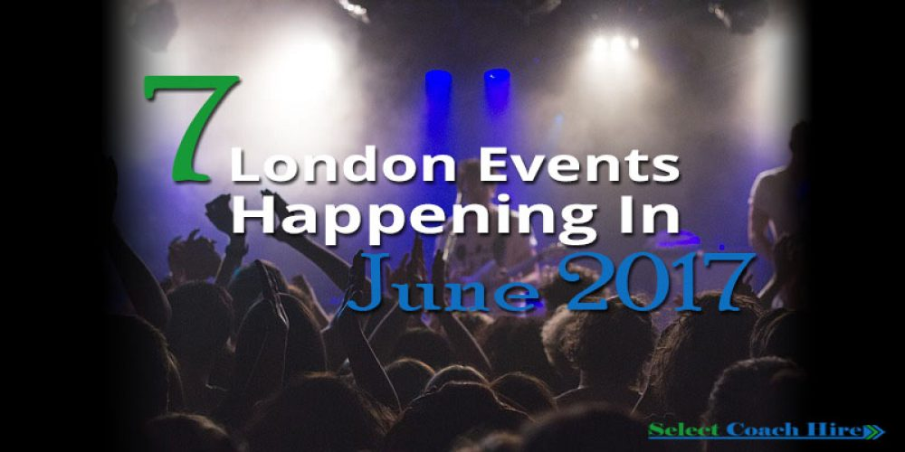 http://selectcoachhire.co.uk/wp-content/uploads/2017/05/7-London-Events-Happening-In-June-2017.jpg