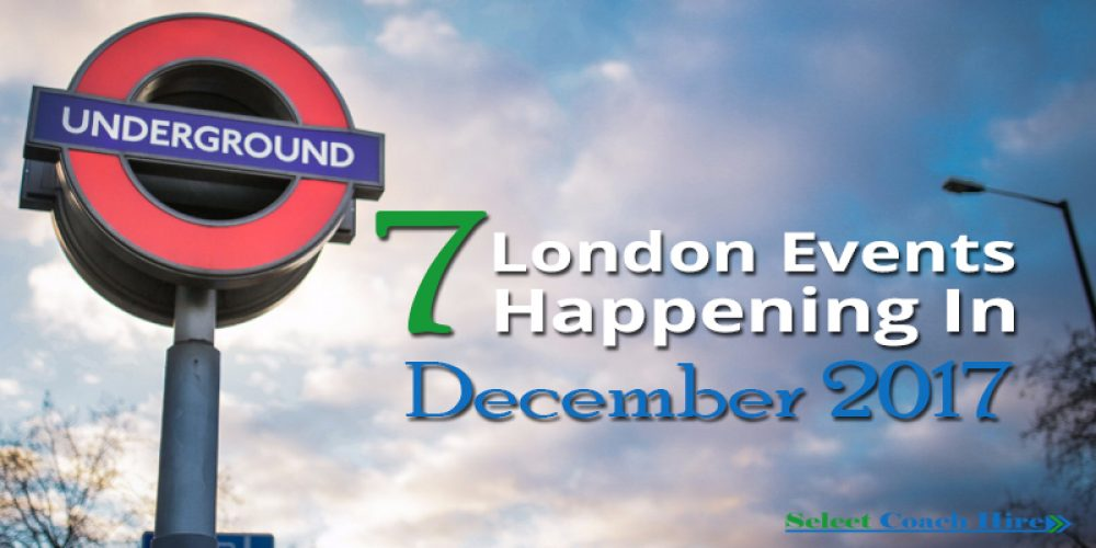 http://selectcoachhire.co.uk/wp-content/uploads/2017/11/7-London-Events-Happening-In-December-2017.jpg