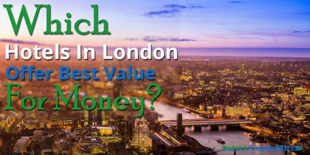 http://selectcoachhire.co.uk/wp-content/uploads/2017/09/Which-Hotels-In-London-Offer-Best-Value-For-Money.jpg