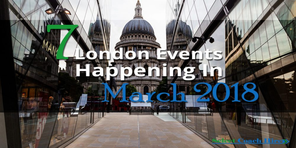 http://selectcoachhire.co.uk/wp-content/uploads/2018/02/7-London-Events-Happening-In-March-2018.jpg