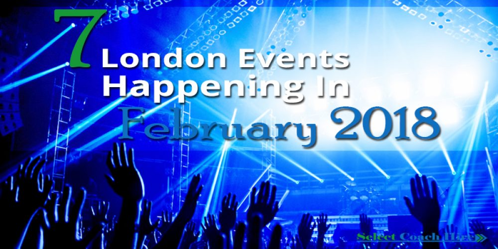 http://selectcoachhire.co.uk/wp-content/uploads/2018/01/7-London-Events-Happening-In-February-2018.jpg