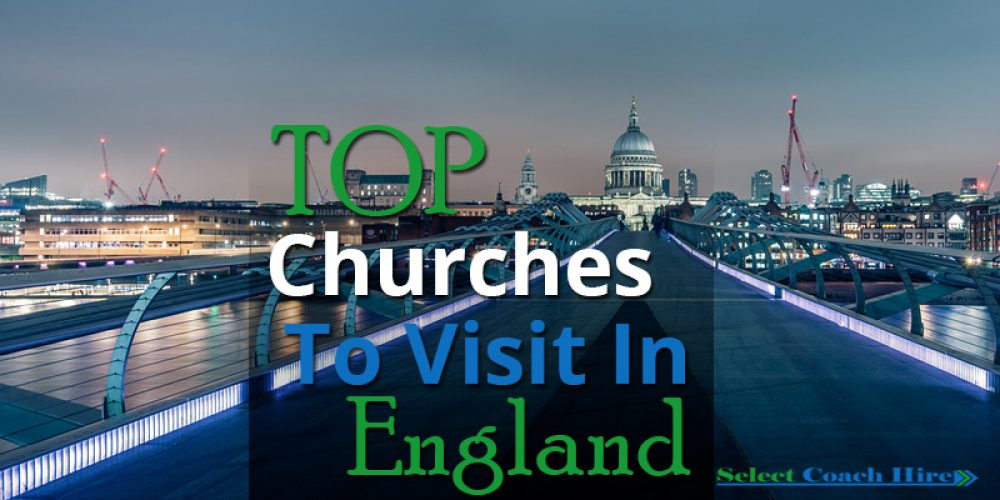 http://selectcoachhire.co.uk/wp-content/uploads/2018/02/Top-Churches-To-Visit-In-England.jpg