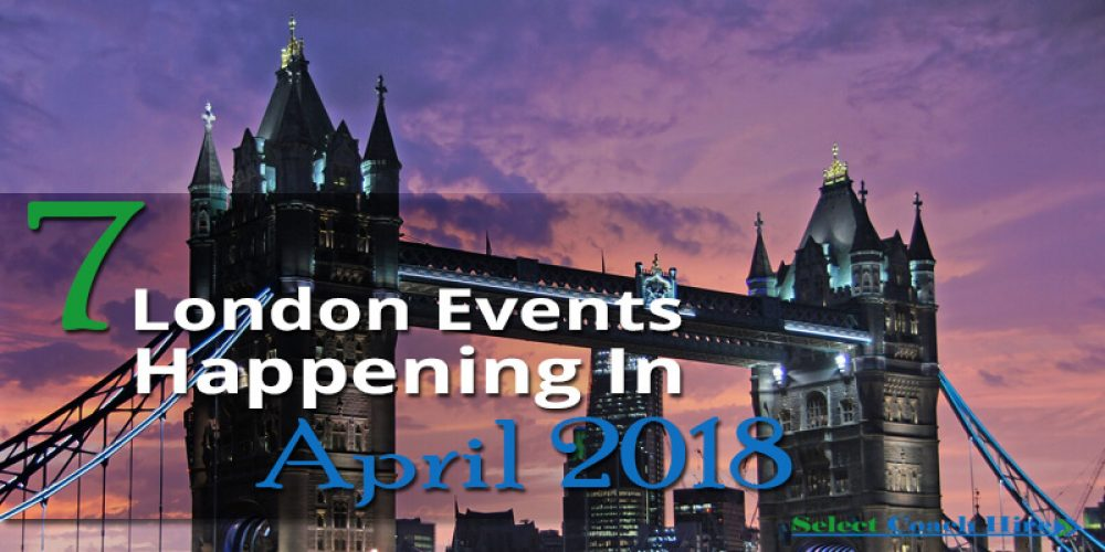 https://selectcoachhire.co.uk/wp-content/uploads/2018/03/7-London-Events-Happening-In-April-2018.jpg