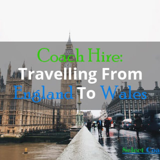 Coach Hire: Travelling From England to Wales