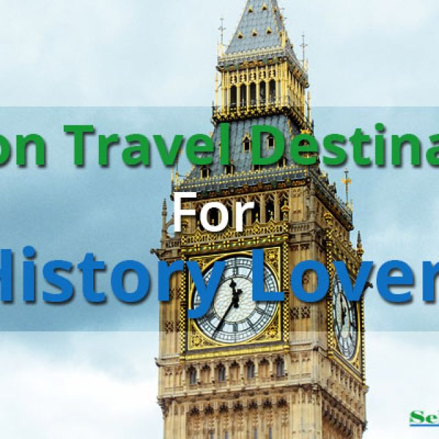 London: Travel Destinations For History Lovers