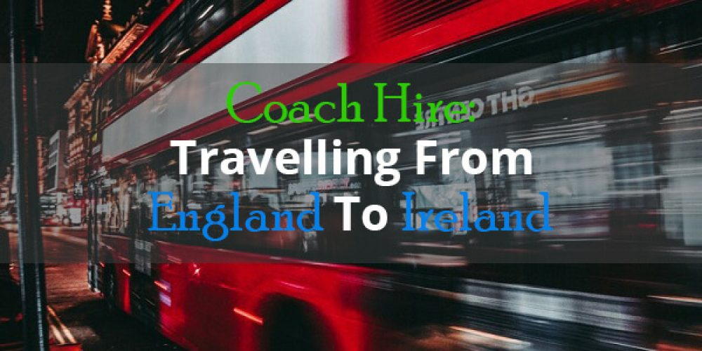 https://selectcoachhire.co.uk/wp-content/uploads/2019/03/Coach-Hire-Travelling-From-England-To-Ireland.jpg