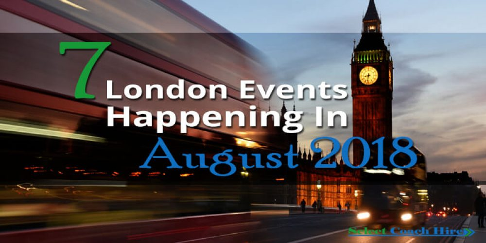 https://selectcoachhire.co.uk/wp-content/uploads/2018/07/7-London-Events-Happening-In-August-2018.jpg