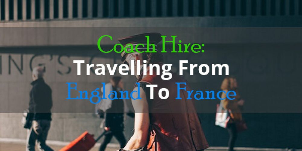 https://selectcoachhire.co.uk/wp-content/uploads/2019/03/Coach-Hire-Travelling-From-England-To-France.jpg