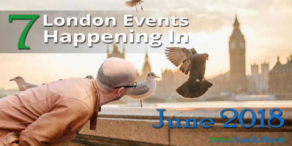 https://selectcoachhire.co.uk/wp-content/uploads/2018/05/7-London-Events-Happening-In-June-2018.jpg