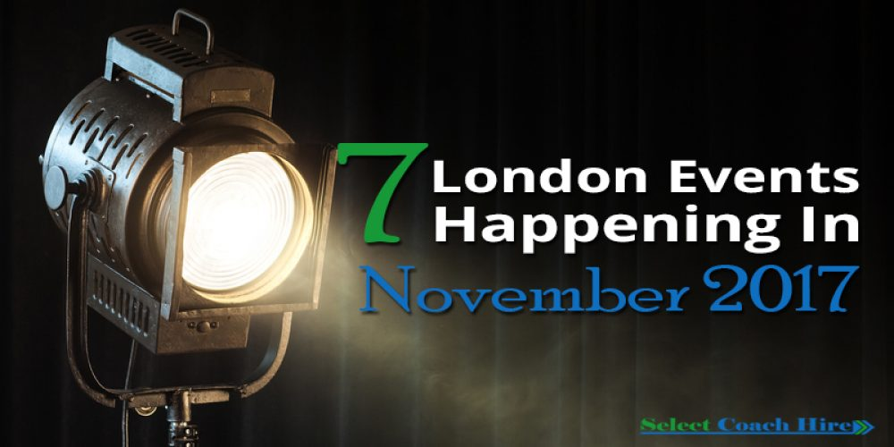 https://selectcoachhire.co.uk/wp-content/uploads/2017/10/7-London-Events-Happening-In-November-2017.jpg