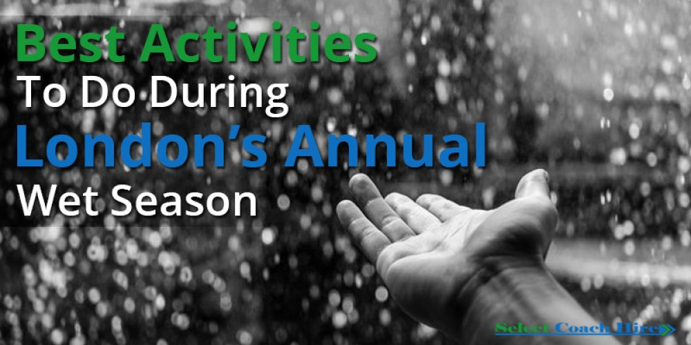 https://selectcoachhire.co.uk/wp-content/uploads/2017/11/Best-Activities-To-Do-During-Londons-Annual-Wet-Season.jpg