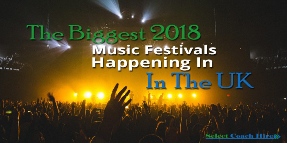 https://selectcoachhire.co.uk/wp-content/uploads/2017/12/The-Biggest-2018-Music-Festivals-Happening-In-The-UK.jpg