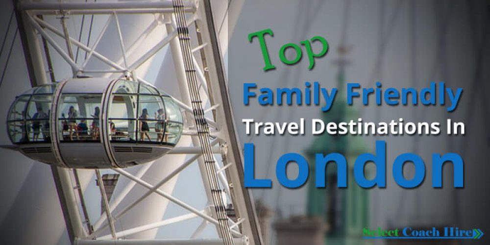 https://selectcoachhire.co.uk/wp-content/uploads/2016/11/Top-Family-Friendly-Travel-Destinations-In-London.jpg
